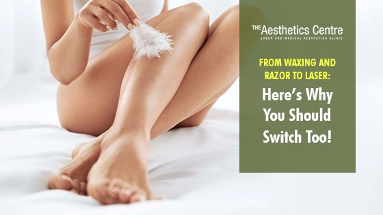 From-Waxing-and-Razor-to-Laser-Here's-Why-You-Should-Switch-Too-The-Aesthetics-Centre-Laser-and-Medical-Aesthetics-Clinic-Singapore