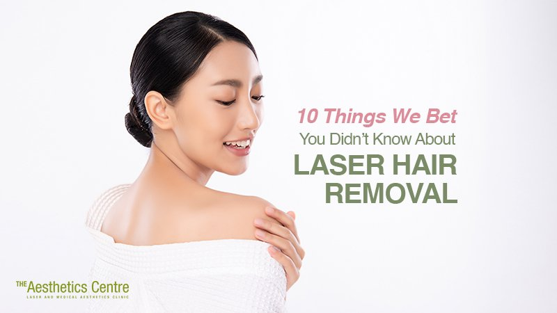 The Aesthetics Centre - 10 Things We Bet You Didn't Know About Laser Hair Removal